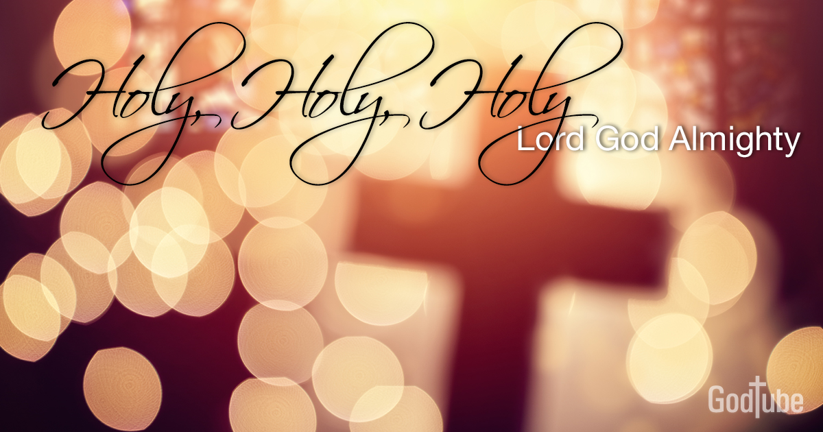 Holy, Holy, Holy, Lord God Almighty - Lyrics, Hymn Meaning and Story